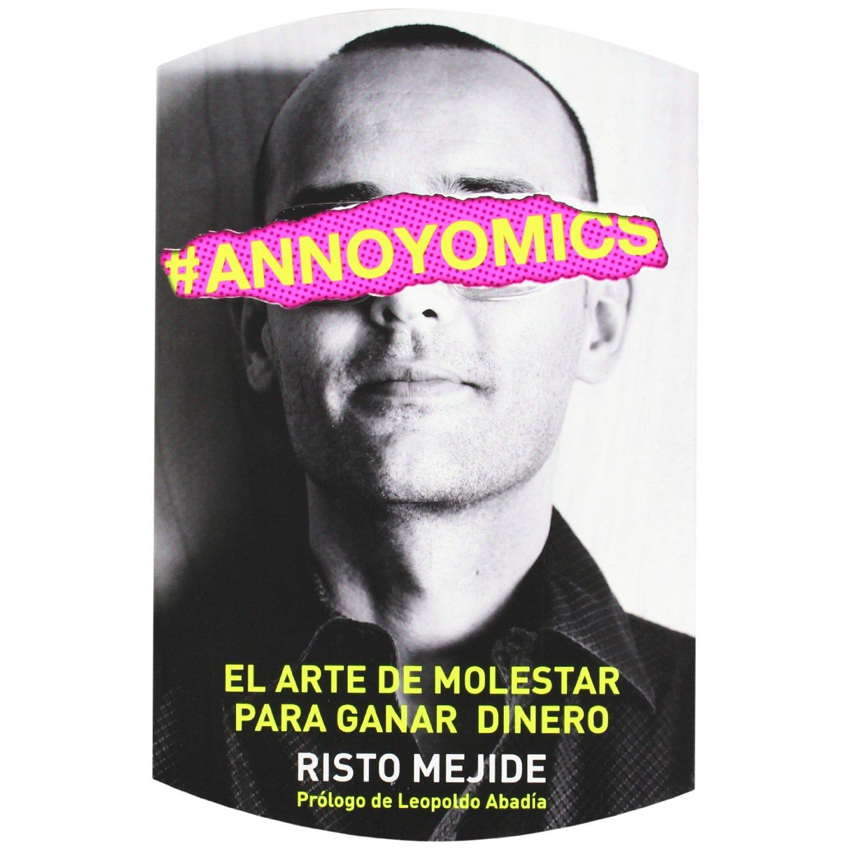 Annoyomics: El arte de molestar para ganar dinero (Risto Mejide)