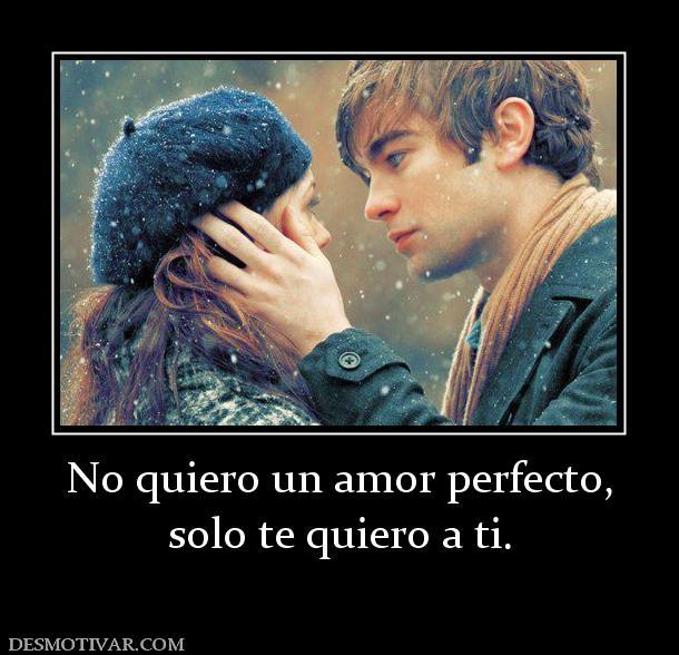 132351_no-quiero-un-amor-perfecto-solo-te-quiero-a-ti