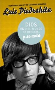 Dios hizo el mundo en siete días… y se nota (Luis Piedrahita)