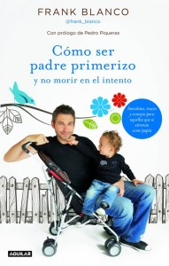 Cómo ser padre primerizo y no morir en el intento (Frank Blanco)