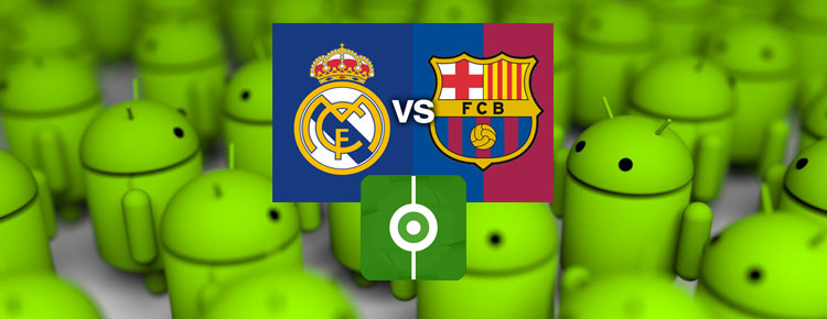 seguir real madrid barcelona en android