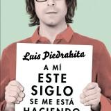 A mí este siglo se me está haciendo largo (Luis Piedrahita)