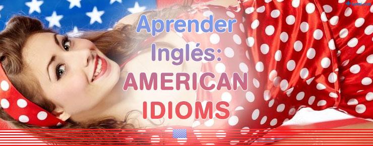 Aprender Inglés American Idioms