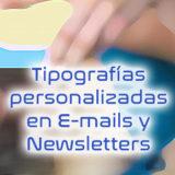 Tipografias personalizadas en E-mails y Newsletters 📧