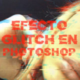 Efecto Glitch en Photoshop