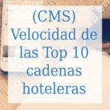 (CMS) Velocidad de las Top 10 cadenas hoteleras españolas