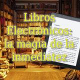 Libros Electrónicos: la magia de la inmediatez