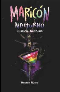 Maricón Nocturno: Justicia Arcoiris (Héctor Rubio)