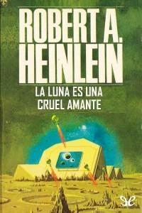 La Luna es una cruel amante (Robert A. Heinlein)