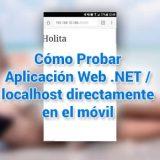Cómo probar aplicación web .Net o localhost en el Móvil