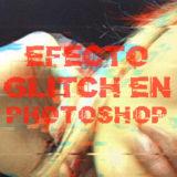 Efecto Glitch en Photoshop