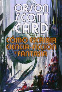 Cómo Escribir Ciencia Ficción y Fantasía (Orson Scott Card)