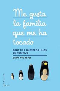 Me gusta la familia que me ha tocado: Educar a nuestros hijos en positivo (Carme Thió de Pol)
